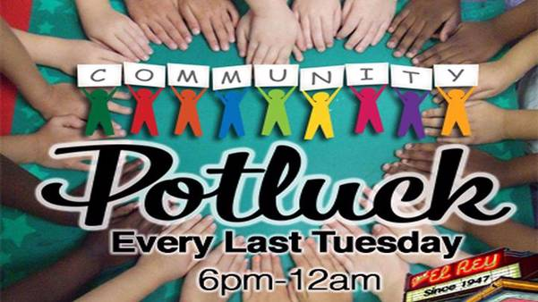 Community Potluck Dinner Every Last Tuesday at Cine El Rey